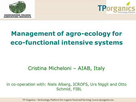 TP Organics – Technology Platform for organic food and farming |www.tporganics.eu Management of agro-ecology for eco-functional intensive systems Cristina.