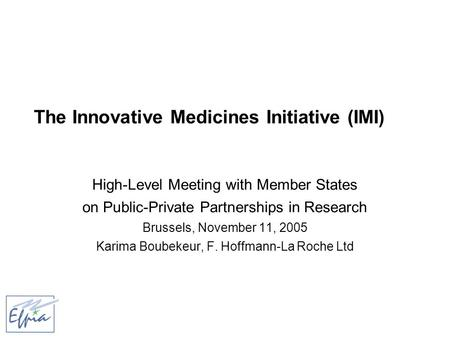 The Innovative Medicines Initiative (IMI) High-Level Meeting with Member States on Public-Private Partnerships in Research Brussels, November 11, 2005.