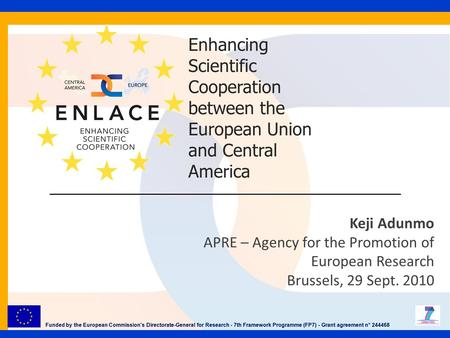 Keji Adunmo APRE – Agency for the Promotion of European Research Brussels, 29 Sept. 2010 Funded by the European Commission's Directorate-General for Research.