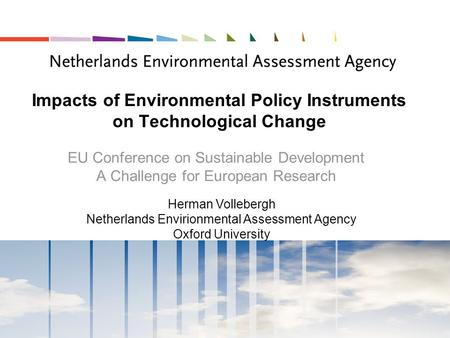 Impacts of Environmental Policy Instruments on Technological Change EU Conference on Sustainable Development A Challenge for European Research Herman Vollebergh.