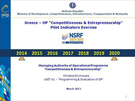 1 Greece – OP Competitiveness & Entrepreneurship Pilot Indicators Exercise Managing Authority of Operational Programme Competitiveness & Entrepreneurship