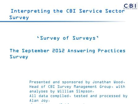 Survey of Surveys The September 2012 Answering Practices Survey Presented and sponsored by Jonathan Wood, Head of CBI Survey Management Group, with analyses.