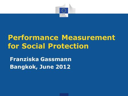 Performance Measurement for Social Protection Franziska Gassmann Bangkok, June 2012.
