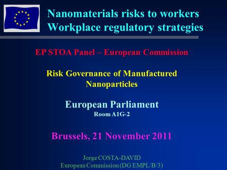Nanomaterials risks to workers Workplace regulatory strategies EP STOA Panel – European Commission Risk Governance of Manufactured Nanoparticles European.
