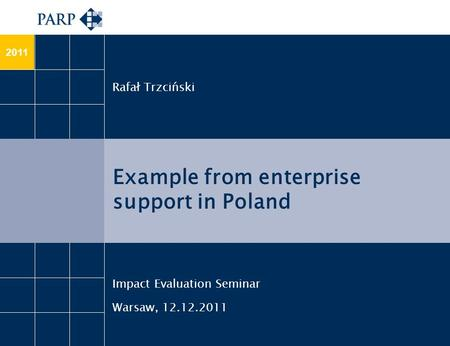 2011 Example from enterprise support in Poland Rafał Trzciński Impact Evaluation Seminar Warsaw, 12.12.2011.