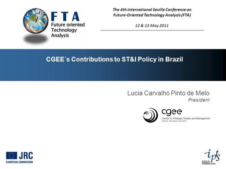 CGEE´s Contributions to ST&I Policy in Brazil Lucia Carvalho Pinto de Melo President The 4th International Seville Conference on Future-Oriented Technology.