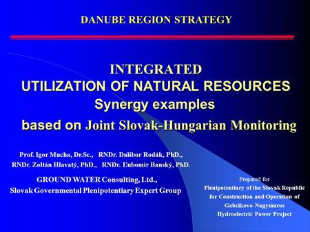 INTEGRATED UTILIZATION OF NATURAL RESOURCES Synergy examples based on Joint Slovak-Hungarian Monitoring INTEGRATED UTILIZATION OF NATURAL RESOURCES Synergy.