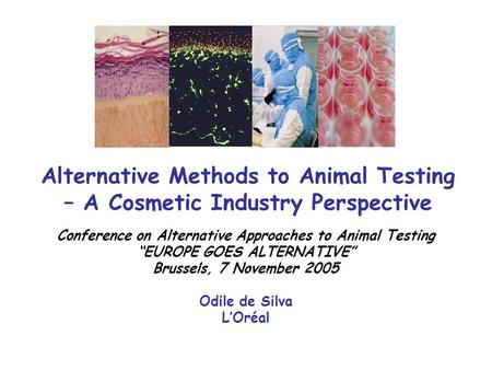 Alternative Methods to Animal Testing – A Cosmetic Industry Perspective Conference on Alternative Approaches to Animal Testing EUROPE GOES ALTERNATIVE.