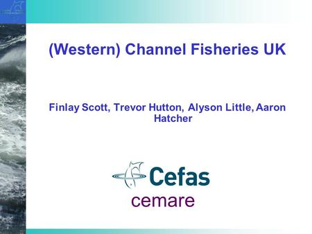 (Western) Channel Fisheries UK Finlay Scott, Trevor Hutton, Alyson Little, Aaron Hatcher cemare.