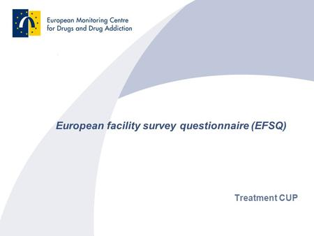 European facility survey questionnaire (EFSQ) Treatment CUP.