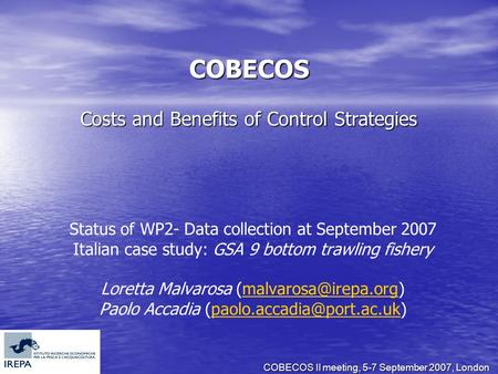 COBECOS II meeting, 5-7 September 2007, London COBECOS Costs and Benefits of Control Strategies Status of WP2- Data collection at September 2007 Italian.