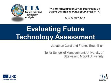 Evaluating Future Technology Assessment Jonathan Calof and France Bouthilller Telfer School of Management, University of Ottawa and McGill University The.