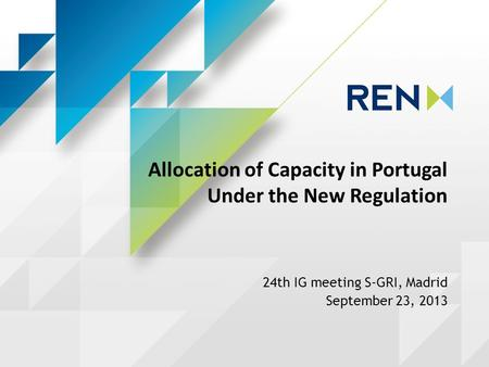 Allocation of Capacity in Portugal Under the New Regulation 24th IG meeting S-GRI, Madrid September 23, 2013.