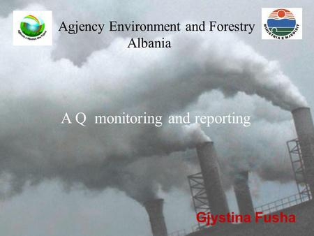 A Q monitoring and reporting Gjystina Fusha Agjency Environment and Forestry Albania.