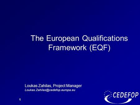 1 The European Qualifications Framework (EQF) Loukas Zahilas, Project Manager