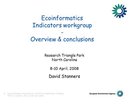 TECHNICAL COLLABORATIVE INDICATORS WORKGROUP 1 - Ecoinformatics International Technical Collaborative Meeting RTP, N. Carolina, USA, 8-10 April 2008 Ecoinformatics.
