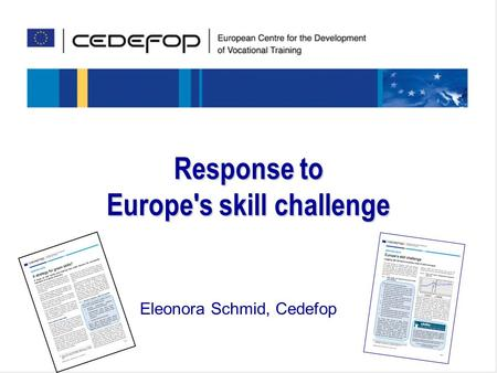 Response to Europe's skill challenge Eleonora Schmid, Cedefop.
