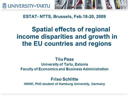 ESTAT- NTTS, Brussels, Feb.18-20, 2009 Spatial effects of regional income disparities and growth in the EU countries and regions Tiiu Paas University of.