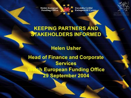 Www.wefo.wales.gov.ukwww.wefo.wales.gov.uk KEEPING PARTNERS AND STAKEHOLDERS INFORMED Helen Usher Head of Finance and Corporate Services Welsh European.