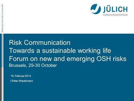 16. Februar 2014 Mitglied der Helmholtz-Gemeinschaft Risk Communication Towards a sustainable working life Forum on new and emerging OSH risks Brussels,