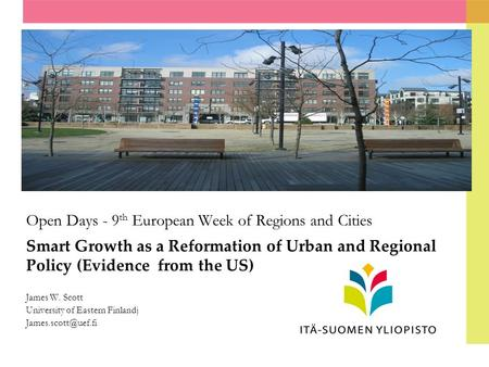 Open Days - 9 th European Week of Regions and Cities Smart Growth as a Reformation of Urban and Regional Policy (Evidence from the US) James W. Scott University.
