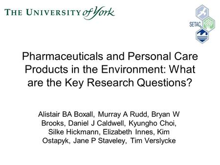 Pharmaceuticals and Personal Care Products in the Environment: What are the Key Research Questions? Alistair BA Boxall, Murray A Rudd, Bryan W Brooks,