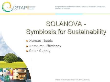 SOLANOVA - Symbiosis for Sustainability Human Needs Human Needs Resource Efficiency Resource Efficiency Solar Supply Solar Supply Andreas Hermelink | Coordinator.