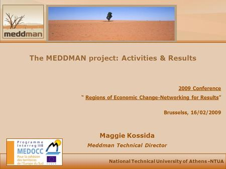National Technical University of Athens -NTUA The MEDDMAN project: Activities & Results Maggie Kossida Meddman Technical Director 2009 Conference Regions.
