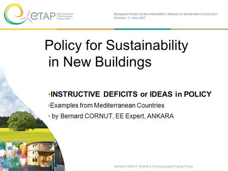 Sustainable Construction Markets B. CORNUT: Policy, New Buildings, Med Experience 1 Policy for Sustainability in New Buildings INSTRUCTIVE DEFICITS or.