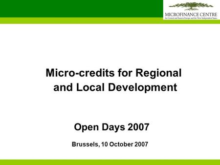 Open Days 2007 Micro-credits for Regional and Local Development Brussels, 10 October 2007.