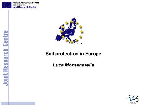 1 Soil protection in Europe Luca Montanarella. 2 Bruxelles, le 16.4.2002 COM(2002) 179 final COMMUNICATION FROM THE COMMISSION TO THE COUNCIL, THE EUROPEAN.