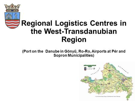 Regional Logistics Centres in the West-Transdanubian Region (Port on the Danube in Gönyű, Ro-Ro, Airports at Pér and Sopron Municipalities)