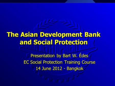 The Asian Development Bank and Social Protection The Asian Development Bank and Social Protection Presentation by Bart W. Édes EC Social Protection Training.