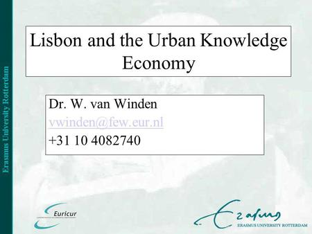 Lisbon and the Urban Knowledge Economy Dr. W. van Winden +31 10 4082740.