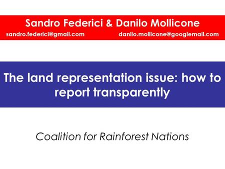 The land representation issue: how to report transparently Coalition for Rainforest Nations Sandro Federici & Danilo Mollicone