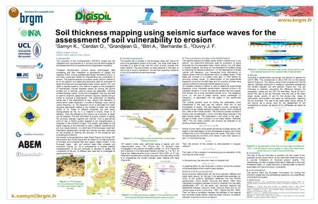 Soil thickness mapping using seismic surface waves for the assessment of soil vulnerability to erosion 1 Samyn K., 1 Cerdan O., 1 Grandjean G., 1 Bitri.