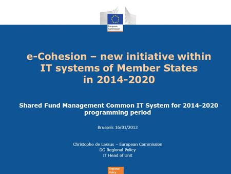 Regional Policy e-Cohesion – new initiative within IT systems of Member States in 2014-2020 Shared Fund Management Common IT System for 2014-2020 programming.