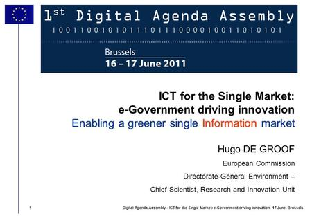 1 Digital Agenda Assembly - ICT for the Single Market: e-Government driving innovation, 17 June, Brussels 1 Enabling a greener single Information market.