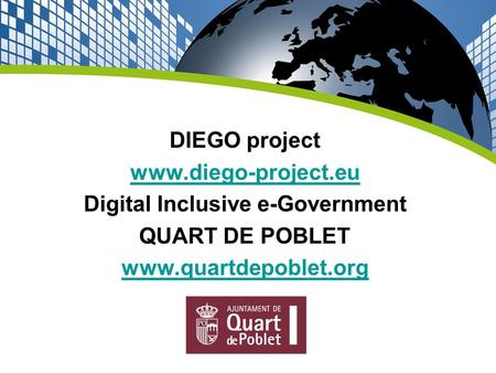 DIEGO project www.diego-project.eu Digital Inclusive e-Government QUART DE POBLET www.quartdepoblet.org.