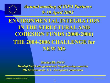 Soledad BLANCO European Commission - DG ENVE.1 1 ENVIRONMENTAL INTEGRATION IN THE STRUCTURAL AND COHESION FUNDS (2000-2006) THE 2004-2006 CHALLENGE for.