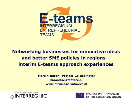 Networking businesses for innovative ideas and better SME policies in regions – interim E-teams approach experiences Marcin Baron, Project Co-ordinator.