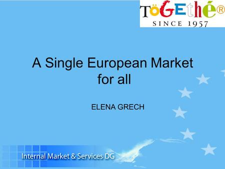 A Single European Market for all ELENA GRECH. The Single Market: a success story 1992-2006: approx.1 840 billion Euros in value added 2.75 million extra.