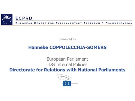 Hanneke COPPOLECCHIA-SOMERS European Parliament DG Internal Policies