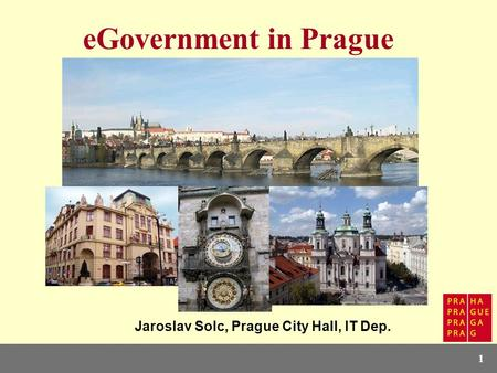 1 eGovernment in Prague Jaroslav Solc, Prague City Hall, IT Dep.
