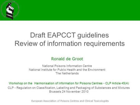 European Association of Poisons Centres and Clinical Toxicologists Draft EAPCCT guidelines Review of information requirements Ronald de Groot National.