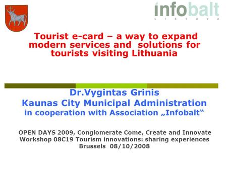 Tourist e-card – a way to expand modern services and solutions for tourists visiting Lithuania Dr.Vygintas Grinis Kaunas City Municipal Administration.