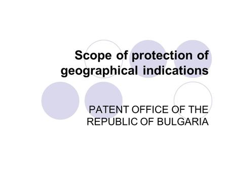 Scope of protection of geographical indications PATENT OFFICE OF THE REPUBLIC OF BULGARIA.