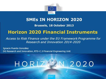 Research and Innovation Research and Innovation Horizon 2020 Financial Instruments Access to Risk Finance under the EU Framework Programme for Research.