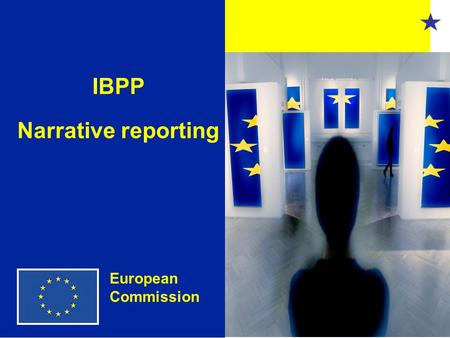 1 IBPP Narrative reporting European Commission. 2 Structure Narrative reporting Communication Monitoring Networking.