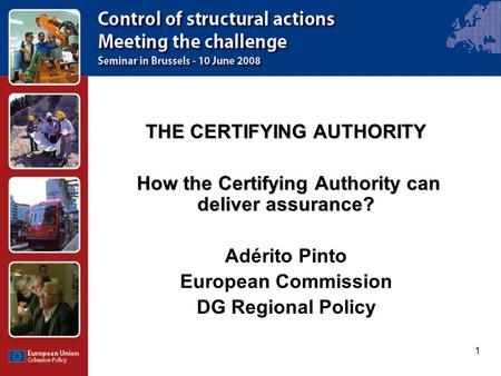 1 THE CERTIFYING AUTHORITY How the Certifying Authority can deliver assurance? How the Certifying Authority can deliver assurance? Adérito Pinto European.